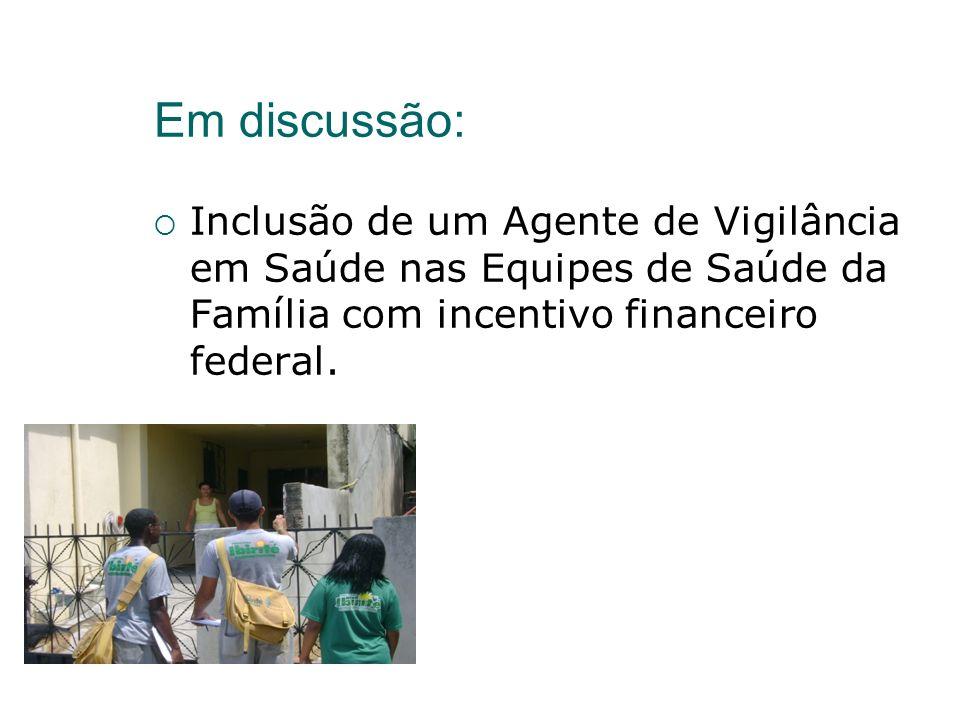 Em discussão: Inclusão de um Agente de Vigilância em Saúde nas Equipes de Saúde da Família com incentivo financeiro federal.