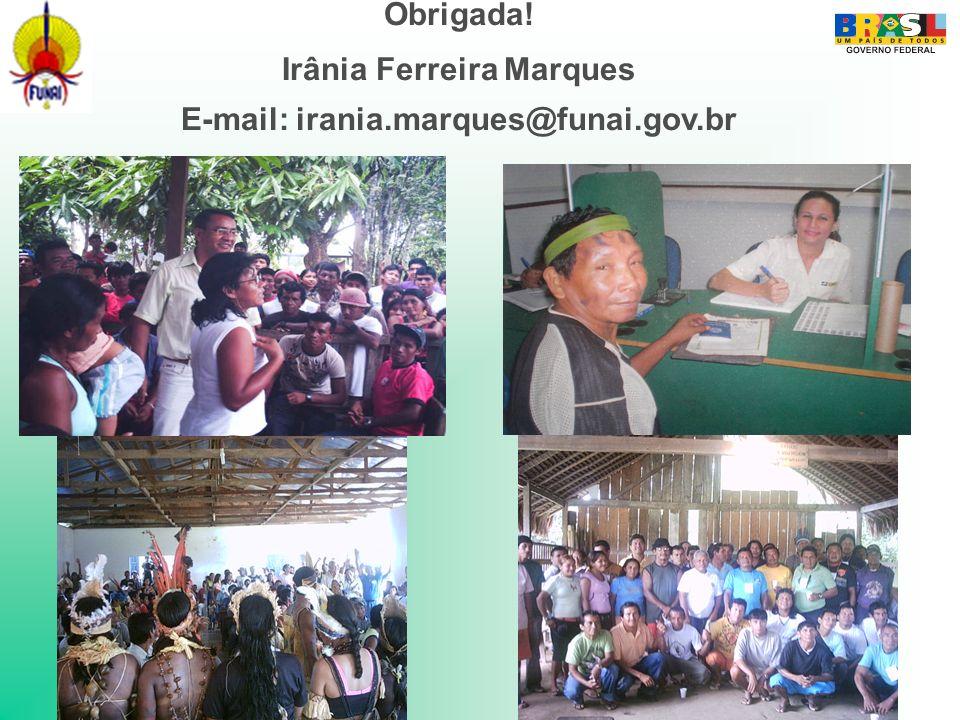 Irânia Ferreira Marques E-mail: irania.marques@funai.gov.br