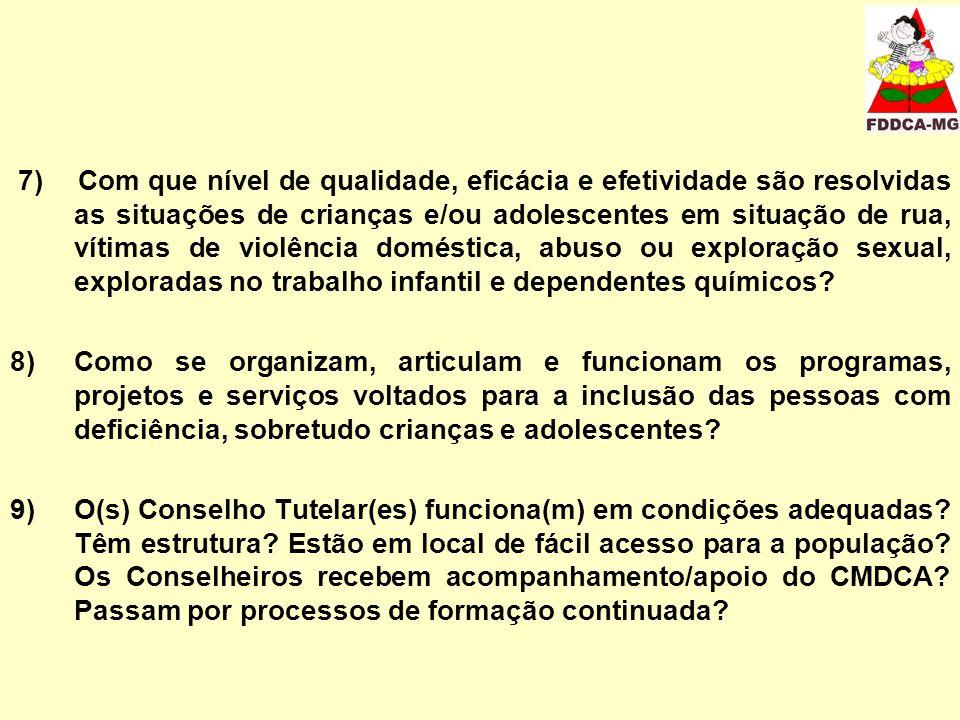 7) Com que nível de qualidade, eficácia e efetividade são resolvidas as situações de crianças e/ou adolescentes em situação de rua, vítimas de violência doméstica, abuso ou exploração sexual, exploradas no trabalho infantil e dependentes químicos