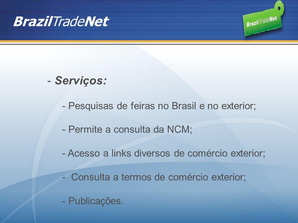 BrazilTradeNet Serviços: Pesquisas de feiras no Brasil e no exterior;
