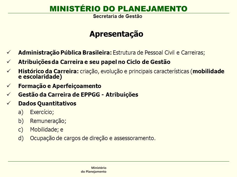 Apresentação Administração Pública Brasileira: Estrutura de Pessoal Civil e Carreiras; Atribuições da Carreira e seu papel no Ciclo de Gestão.