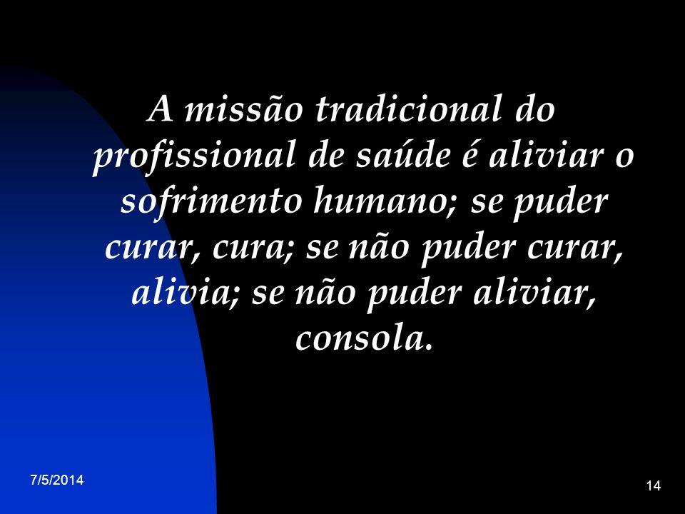 A missão tradicional do profissional de saúde é aliviar o sofrimento humano; se puder curar, cura; se não puder curar, alivia; se não puder aliviar, consola.