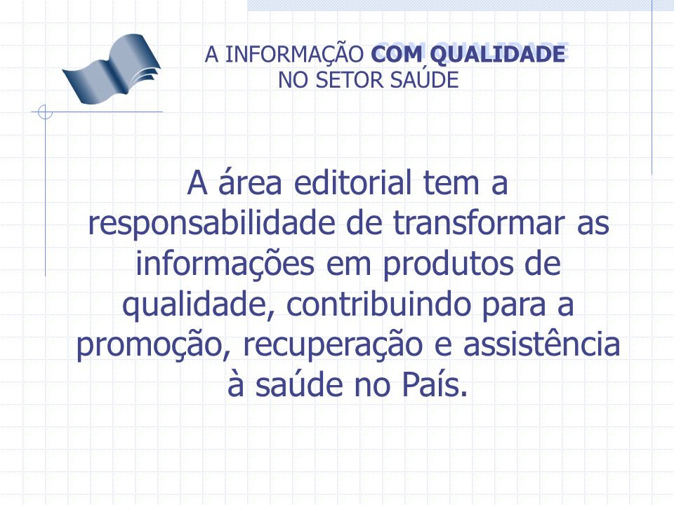 A área editorial tem a responsabilidade de transformar as informações em produtos de qualidade, contribuindo para a promoção, recuperação e assistência à saúde no País.