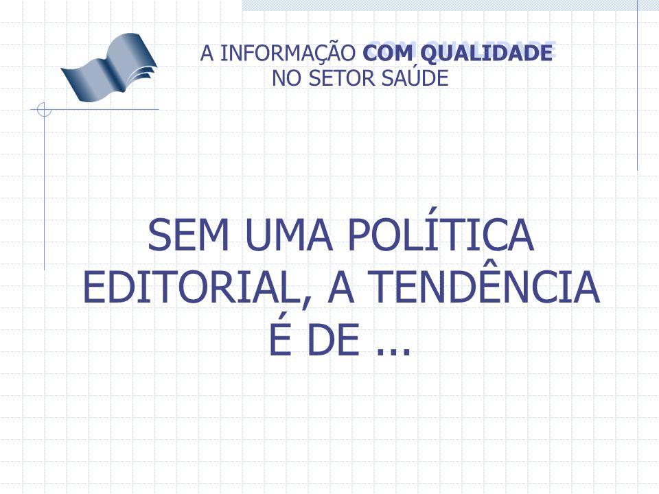 SEM UMA POLÍTICA EDITORIAL, A TENDÊNCIA É DE ...