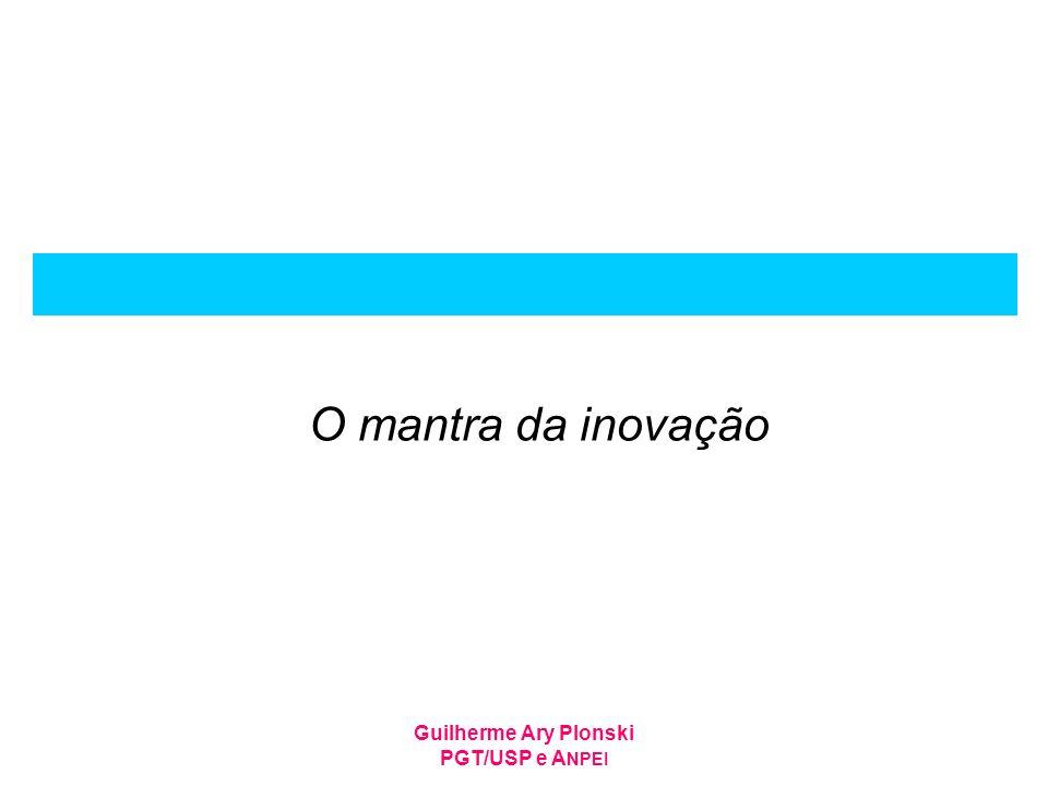 O mantra da inovação Guilherme Ary Plonski PGT/USP e ANPEI