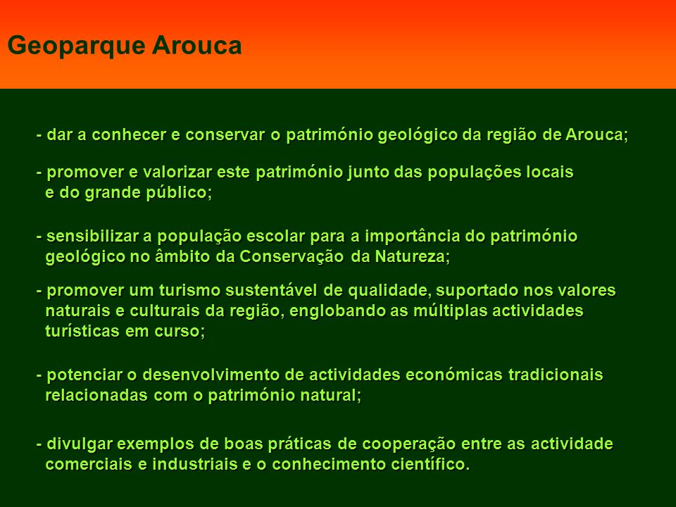 Geoparque Arouca - dar a conhecer e conservar o património geológico da região de Arouca;