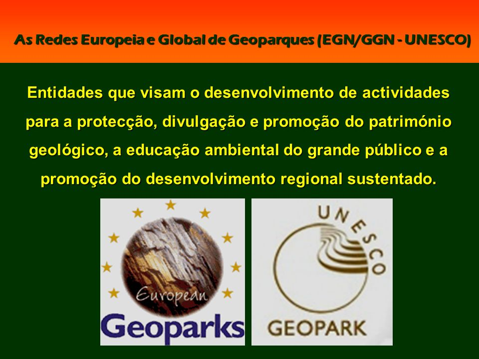 As Redes Europeia e Global de Geoparques (EGN/GGN - UNESCO)