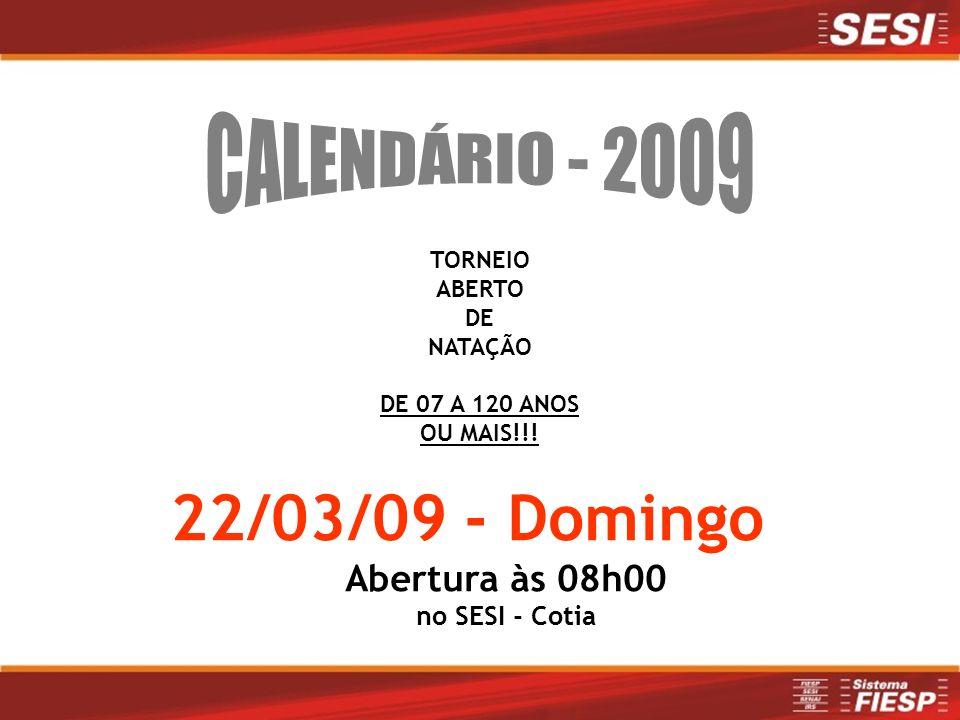 22/03/09 - Domingo CALENDÁRIO - 2009 Abertura às 08h00 no SESI - Cotia