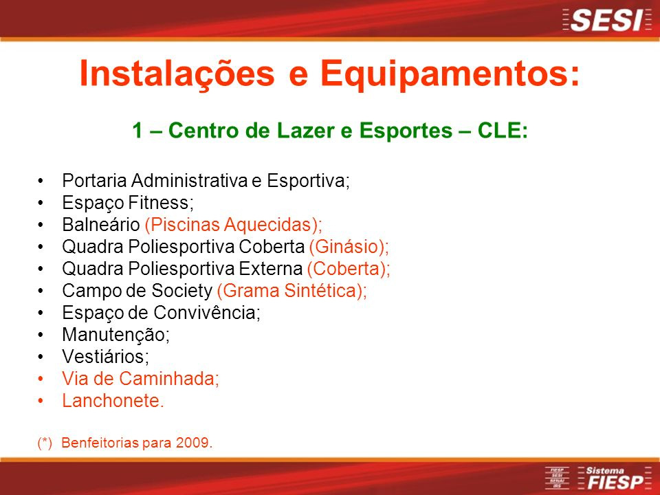 Instalações e Equipamentos: 1 – Centro de Lazer e Esportes – CLE: