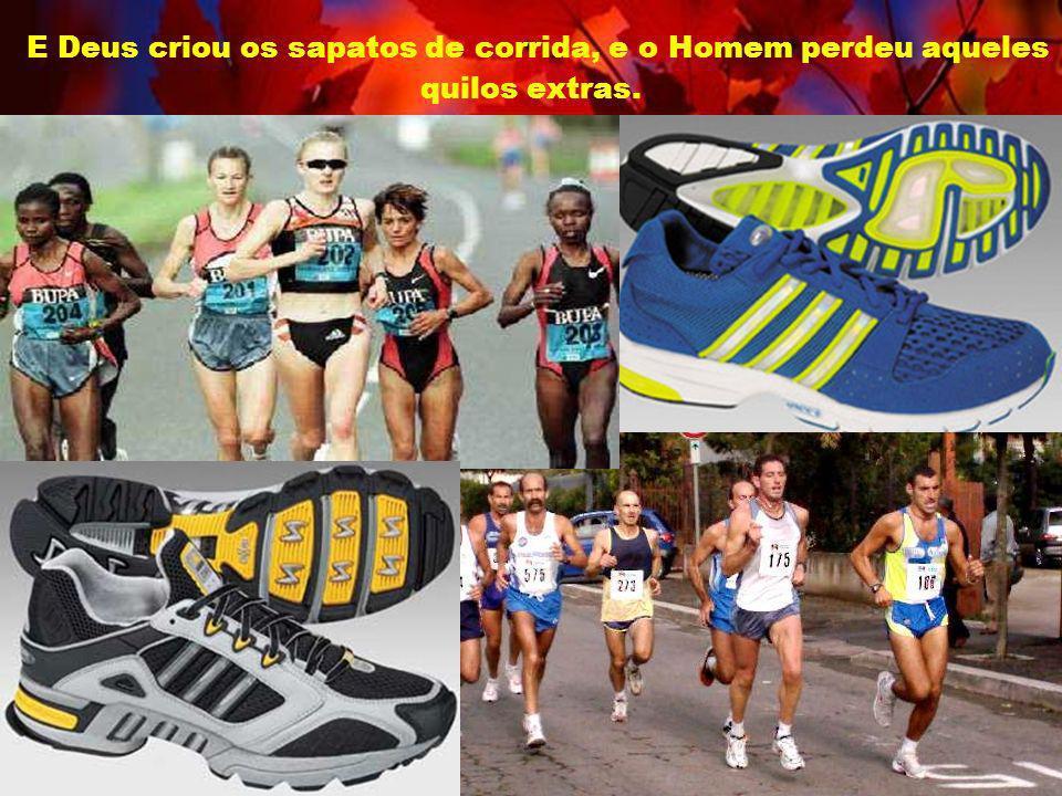 E Deus criou os sapatos de corrida, e o Homem perdeu aqueles quilos extras.