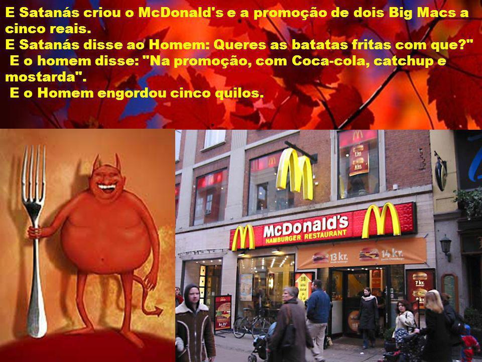 E Satanás criou o McDonald s e a promoção de dois Big Macs a cinco reais.