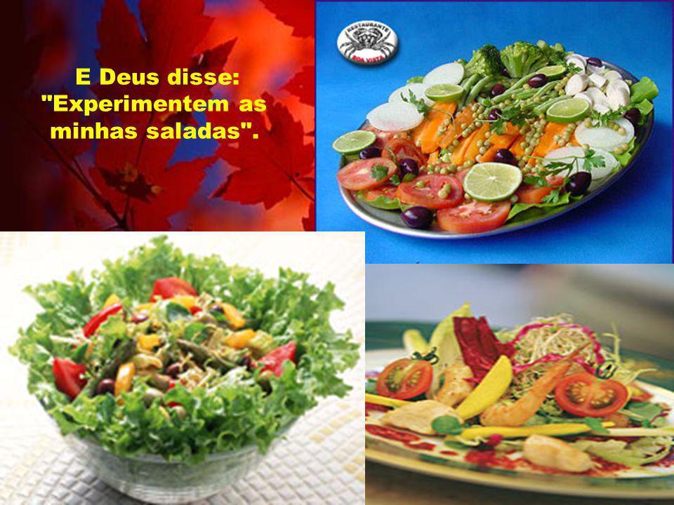 E Deus disse: Experimentem as minhas saladas .