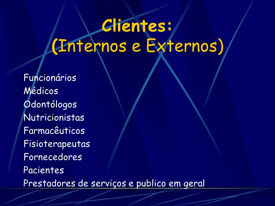 Clientes: (Internos e Externos)