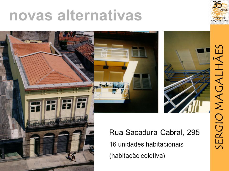 novas alternativas SERGIO MAGALHÃES Rua Sacadura Cabral, 295