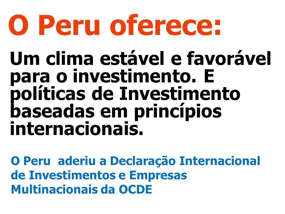 O Peru oferece: Um clima estável e favorável para o investimento. E políticas de Investimento baseadas em princípios internacionais.