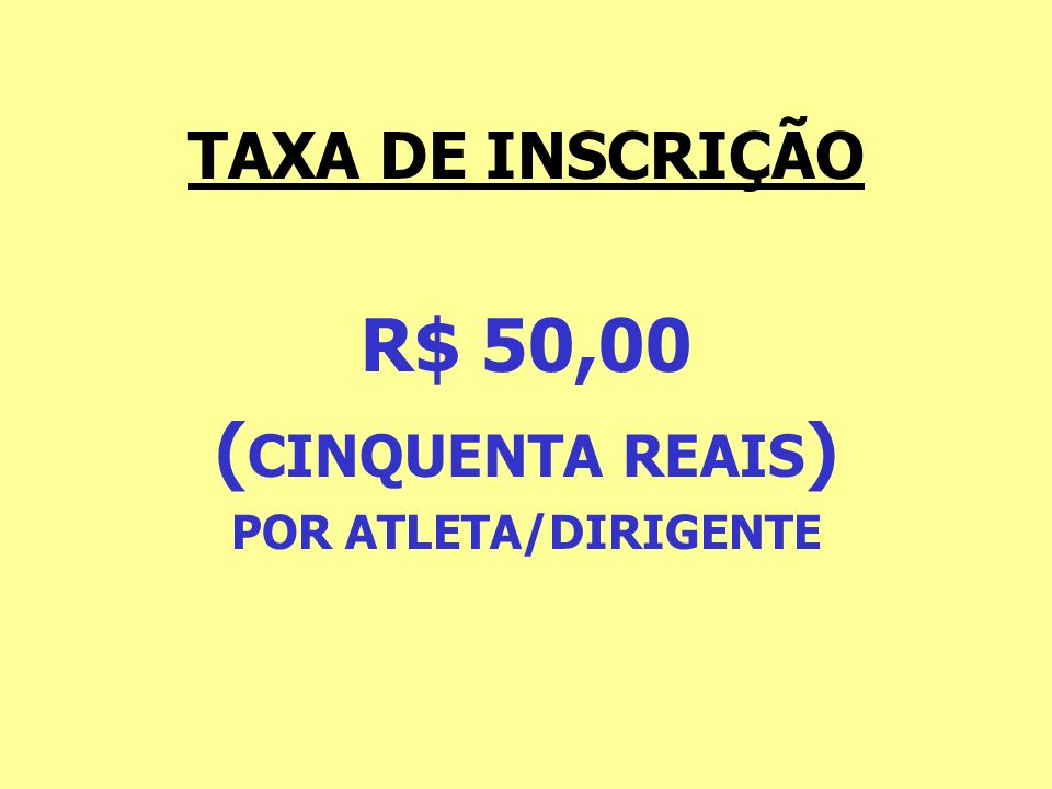 R$ 50,00 (CINQUENTA REAIS) POR ATLETA/DIRIGENTE