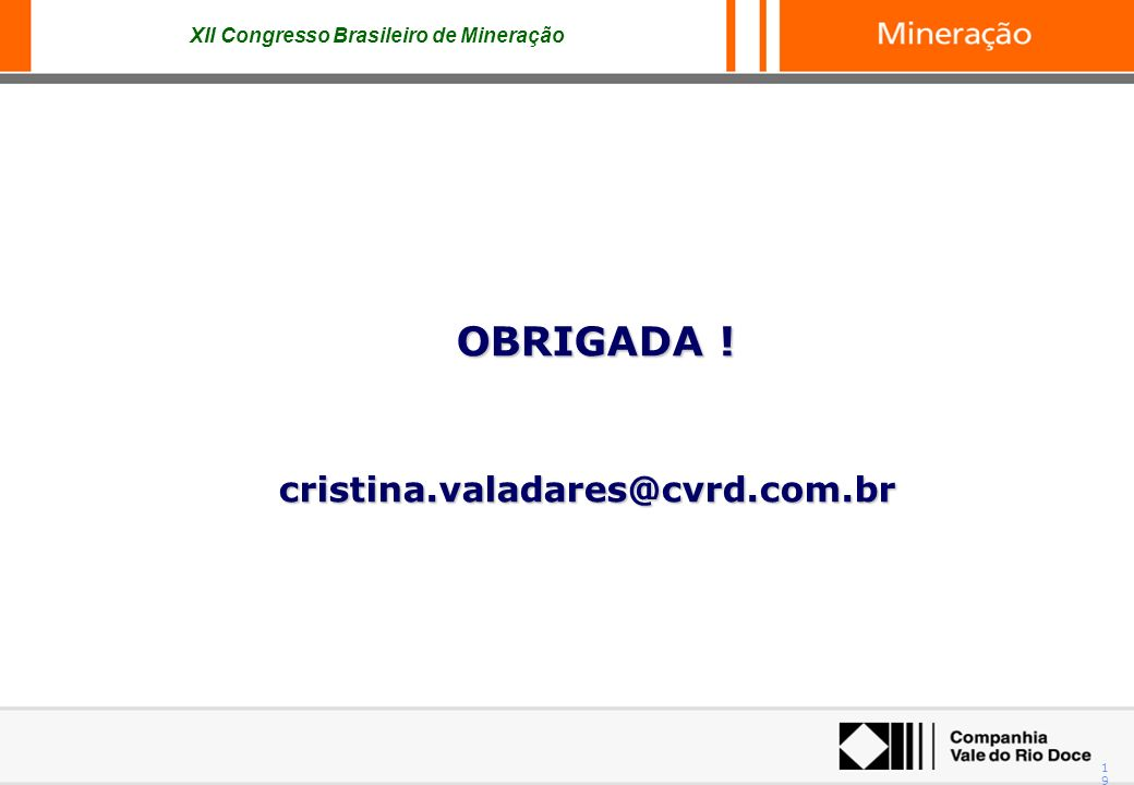 OBRIGADA ! cristina.valadares@cvrd.com.br
