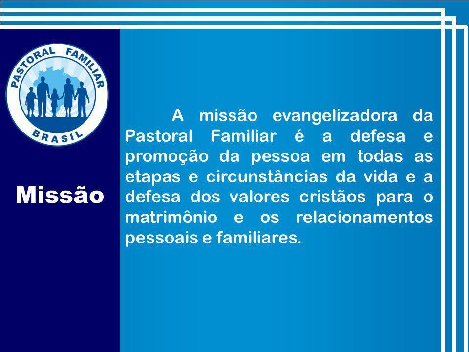 A missão evangelizadora da Pastoral Familiar é a defesa e promoção da pessoa em todas as etapas e circunstâncias da vida e a defesa dos valores cristãos para o matrimônio e os relacionamentos pessoais e familiares.