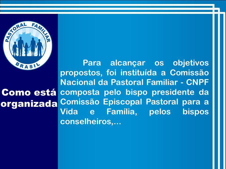 Para alcançar os objetivos propostos, foi instituída a Comissão Nacional da Pastoral Familiar - CNPF composta pelo bispo presidente da Comissão Episcopal Pastoral para a Vida e Família, pelos bispos conselheiros,...