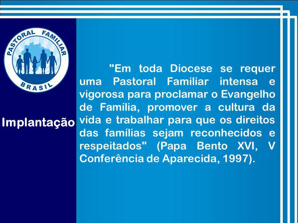 Em toda Diocese se requer uma Pastoral Familiar intensa e vigorosa para proclamar o Evangelho de Família, promover a cultura da vida e trabalhar para que os direitos das famílias sejam reconhecidos e respeitados (Papa Bento XVI, V Conferência de Aparecida, 1997).