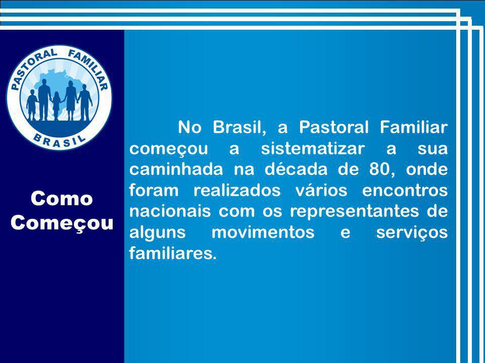 No Brasil, a Pastoral Familiar começou a sistematizar a sua caminhada na década de 80, onde foram realizados vários encontros nacionais com os representantes de alguns movimentos e serviços familiares.