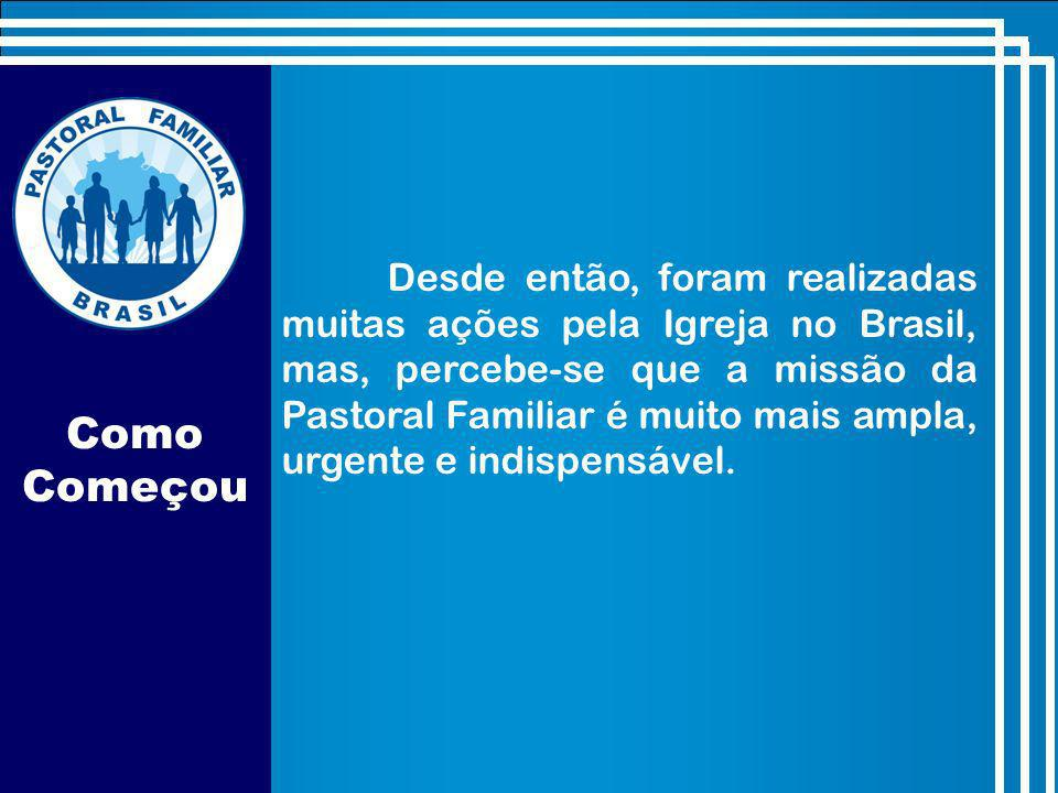 Desde então, foram realizadas muitas ações pela Igreja no Brasil, mas, percebe-se que a missão da Pastoral Familiar é muito mais ampla, urgente e indispensável.