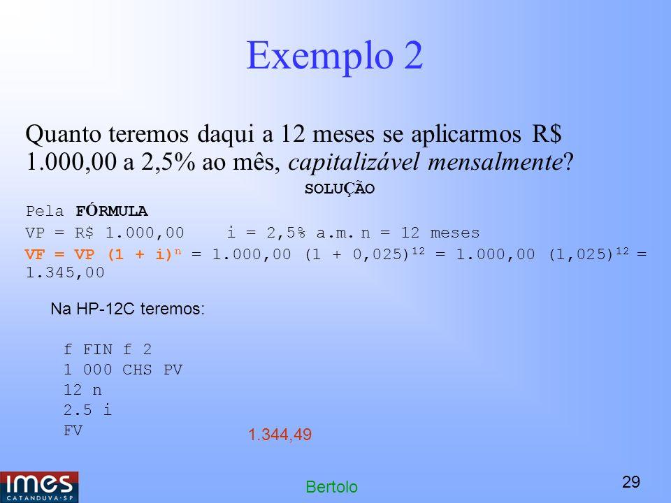 Exemplo 2 Quanto teremos daqui a 12 meses se aplicarmos R$ 1.000,00 a 2,5% ao mês, capitalizável mensalmente