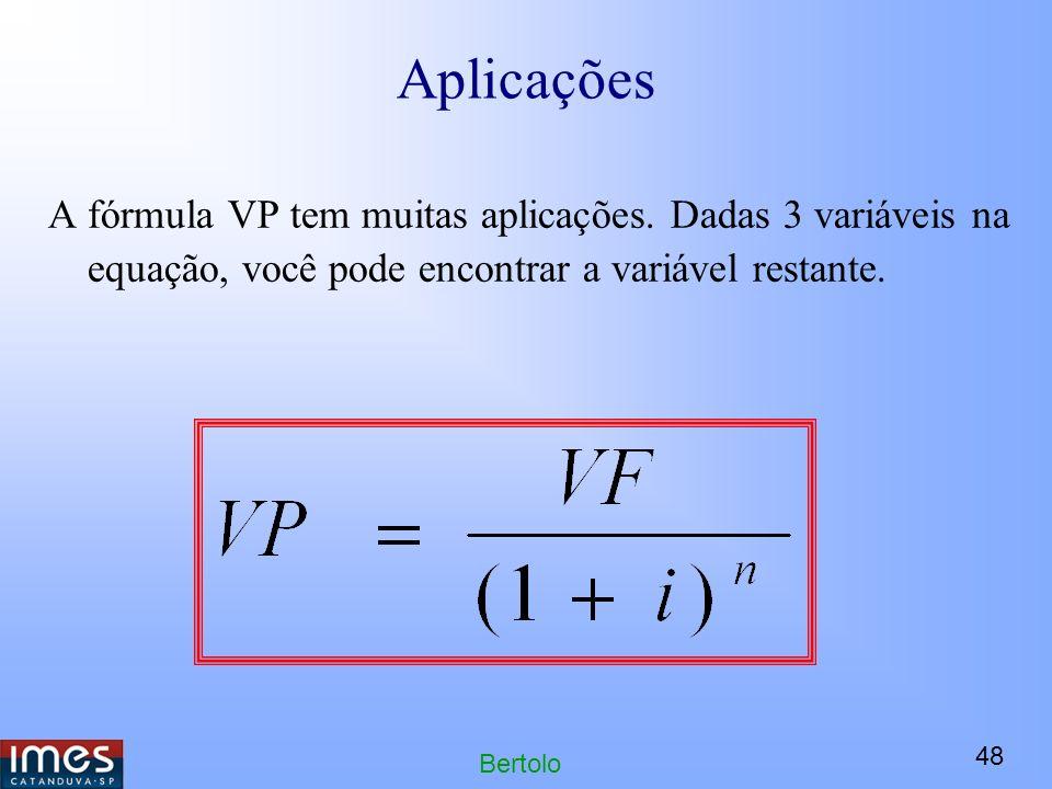 Aplicações A fórmula VP tem muitas aplicações. Dadas 3 variáveis na equação, você pode encontrar a variável restante.