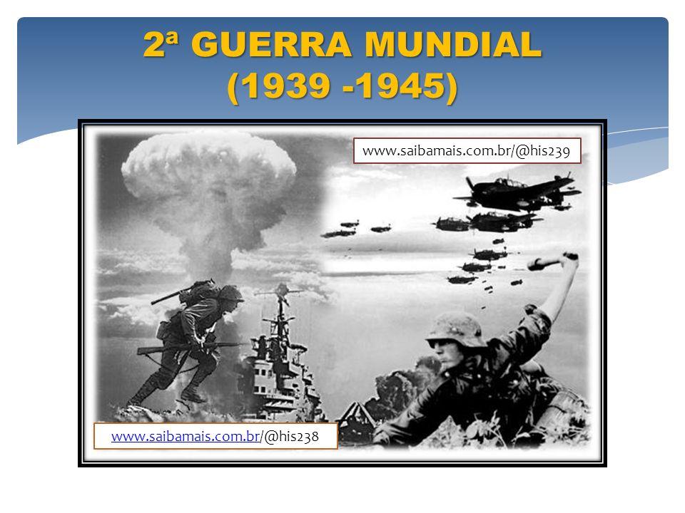 2ª GUERRA MUNDIAL (1939 -1945) www.saibamais.com.br/@his239