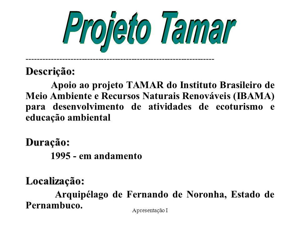 Projeto Tamar Descrição: Duração: Localização: 1995 - em andamento