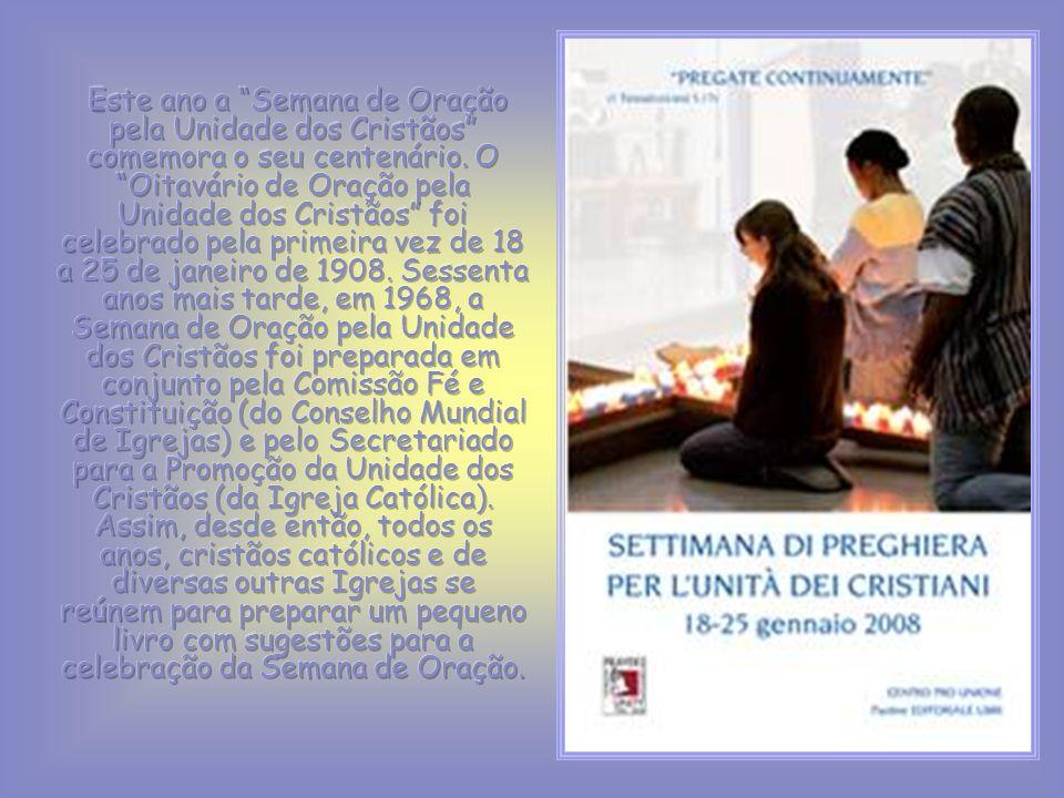 Este ano a Semana de Oração pela Unidade dos Cristãos comemora o seu centenário.