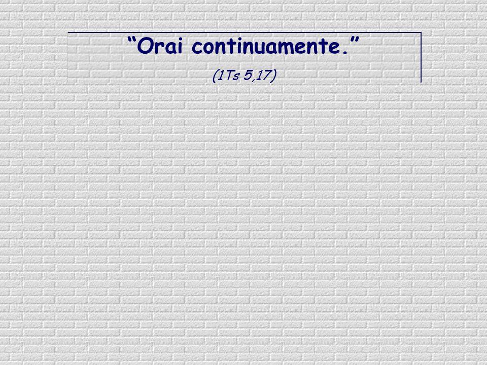Orai continuamente. (1Ts 5,17)