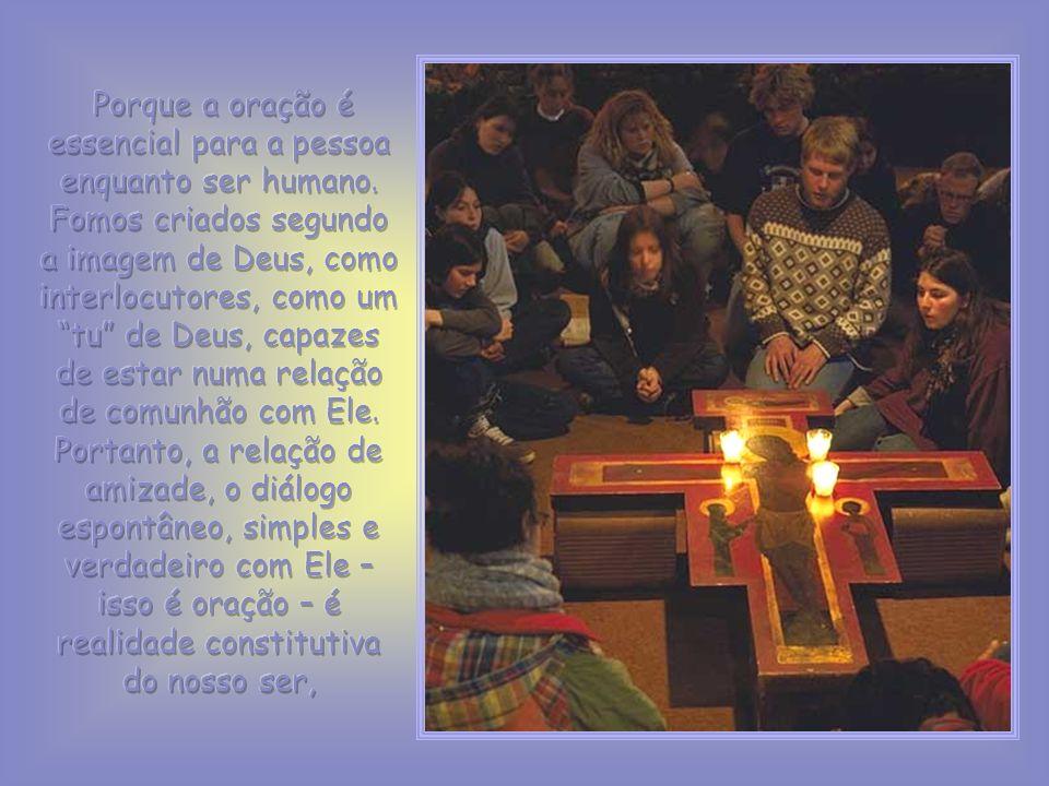 Porque a oração é essencial para a pessoa enquanto ser humano