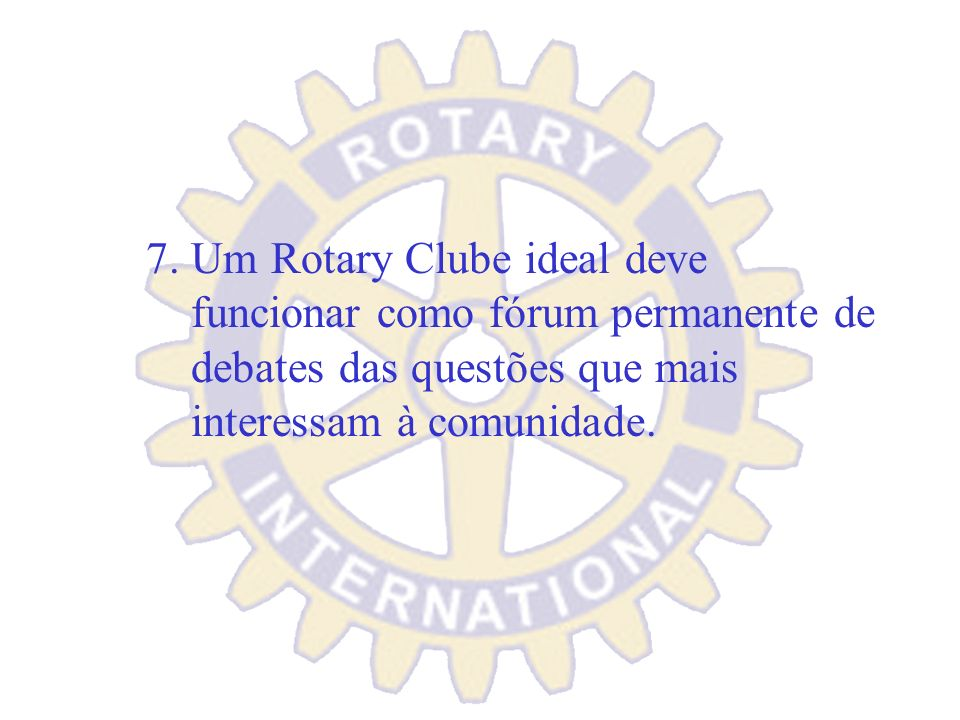 7. Um Rotary Clube ideal deve