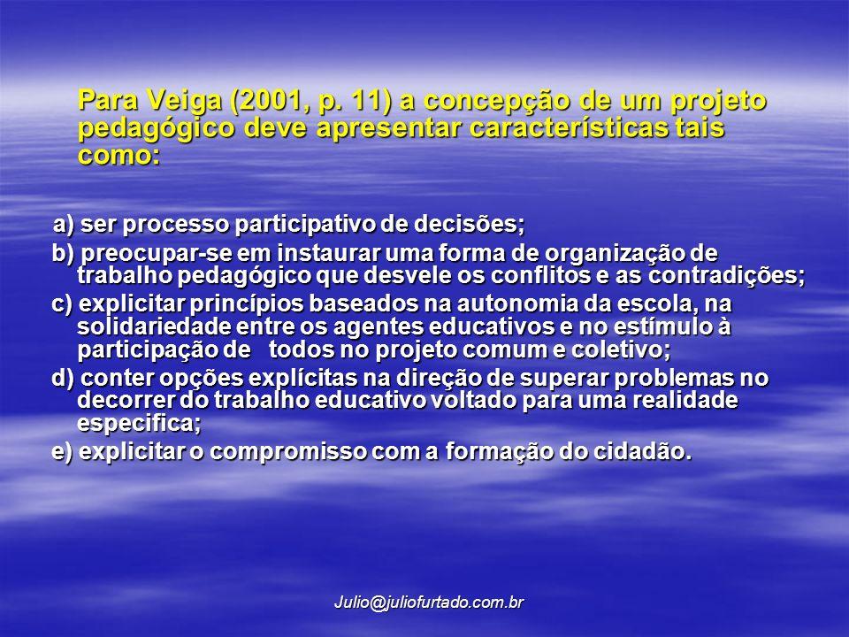 a) ser processo participativo de decisões;