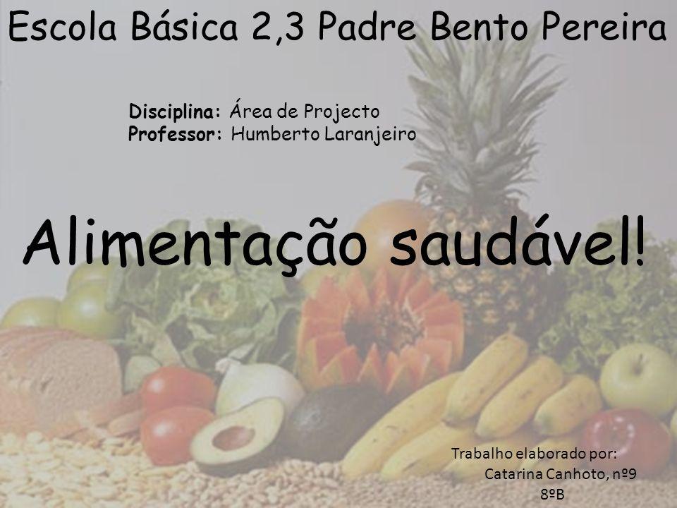 Alimentação saudável! Escola Básica 2,3 Padre Bento Pereira