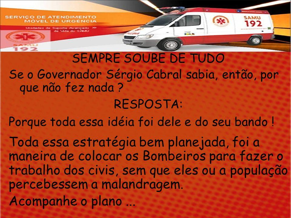 SEMPRE SOUBE DE TUDO Se o Governador Sérgio Cabral sabia, então, por que não fez nada