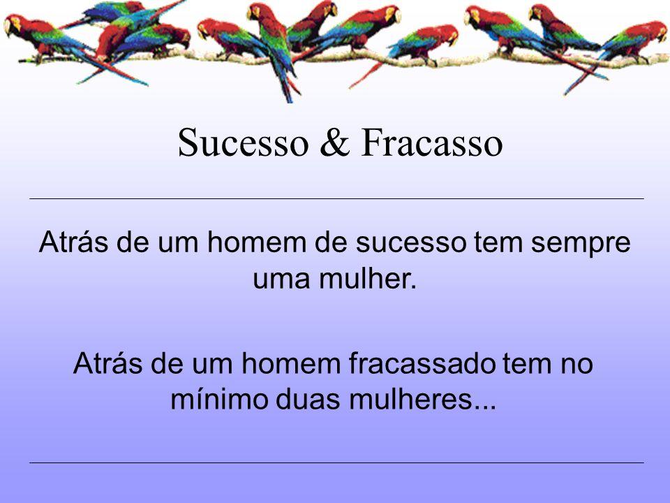 Sucesso & Fracasso Atrás de um homem de sucesso tem sempre uma mulher.