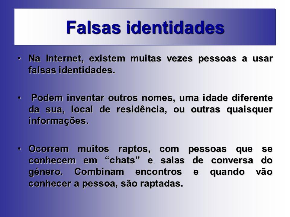 Falsas identidades Na Internet, existem muitas vezes pessoas a usar falsas identidades.