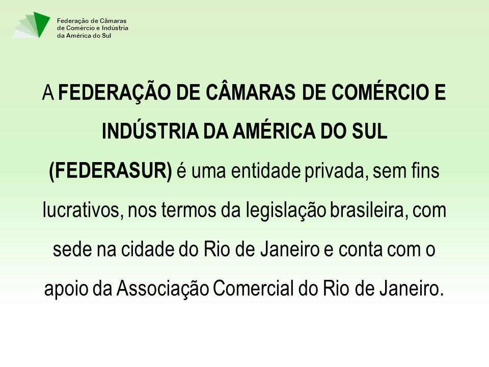 A FEDERAÇÃO DE CÂMARAS DE COMÉRCIO E INDÚSTRIA DA AMÉRICA DO SUL (FEDERASUR) é uma entidade privada, sem fins lucrativos, nos termos da legislação brasileira, com sede na cidade do Rio de Janeiro e conta com o apoio da Associação Comercial do Rio de Janeiro.