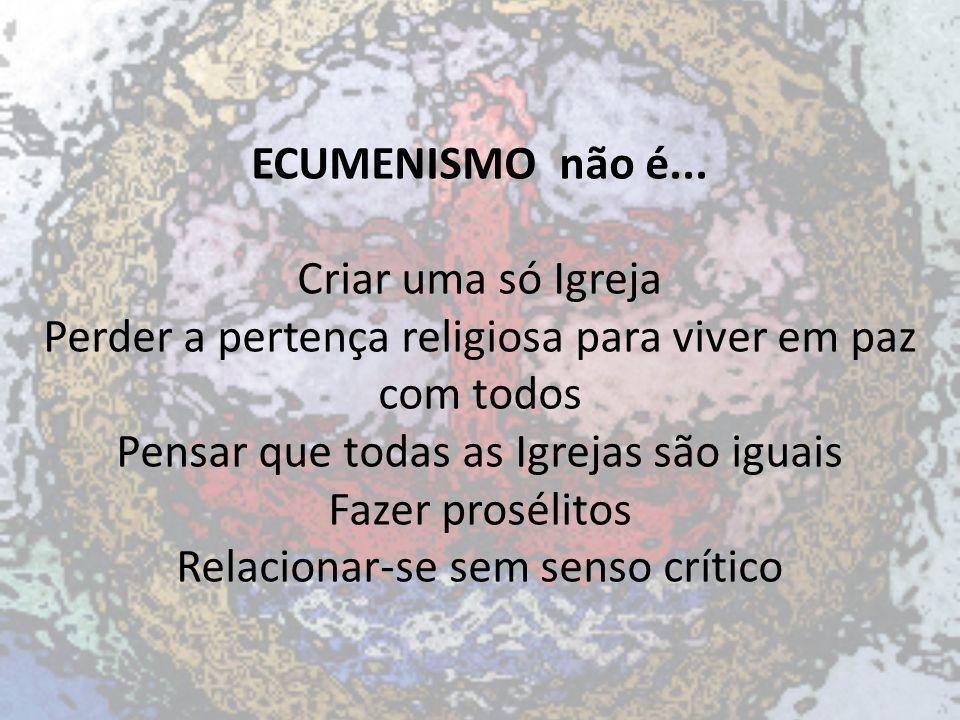 ECUMENISMO não é...