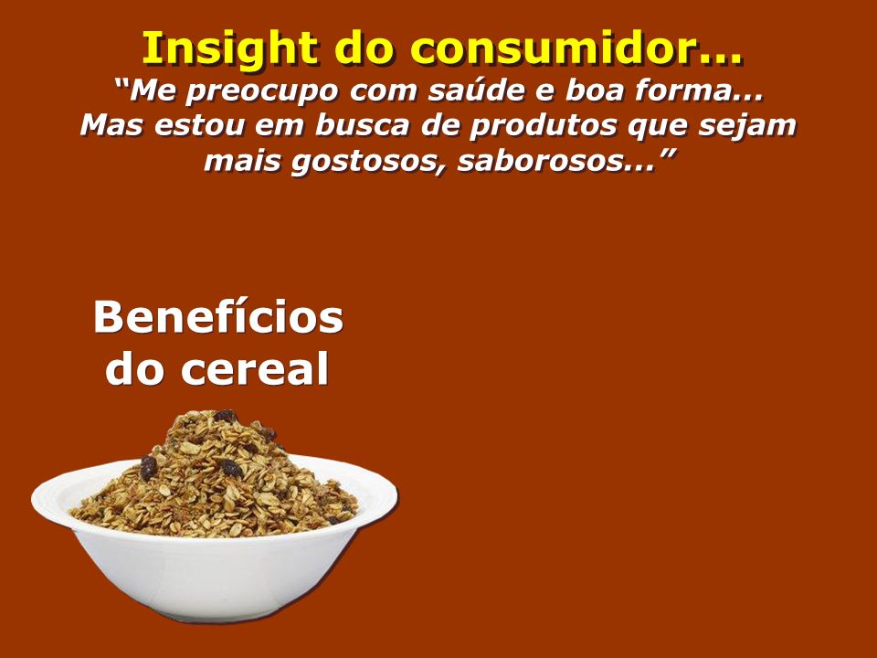 Insight do consumidor... Benefícios do cereal