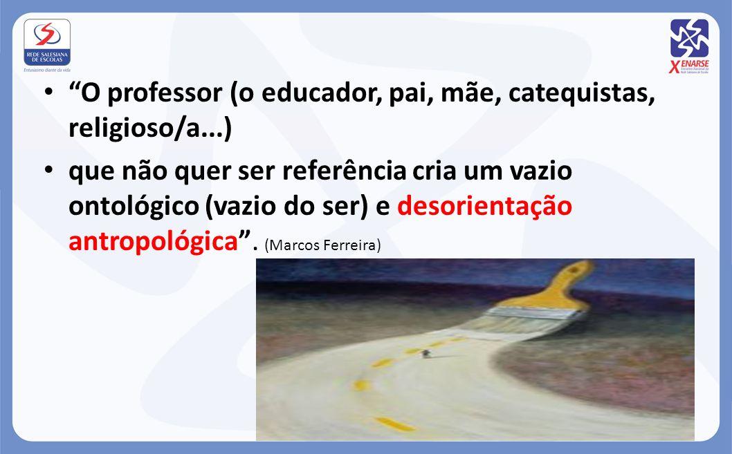 O professor (o educador, pai, mãe, catequistas, religioso/a...)