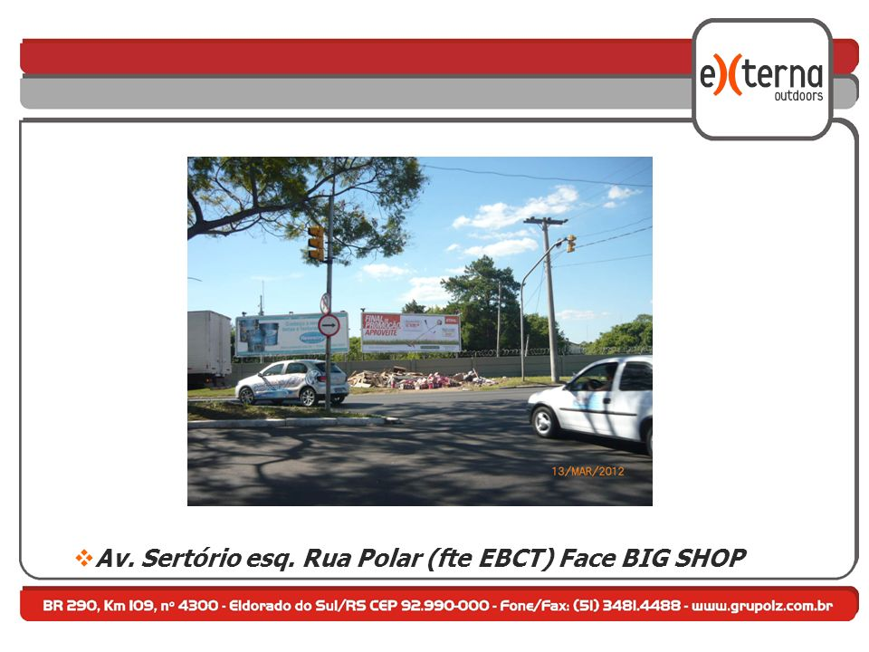 Av. Sertório esq. Rua Polar (fte EBCT) Face BIG SHOP