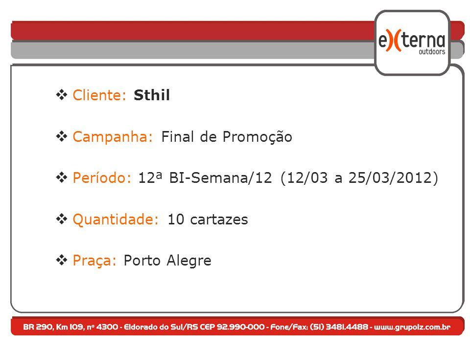 Cliente: Sthil Campanha: Final de Promoção. Período: 12ª BI-Semana/12 (12/03 a 25/03/2012) Quantidade: 10 cartazes.