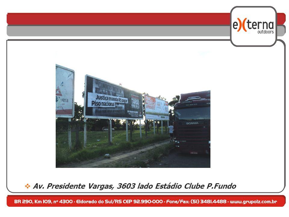 Av. Presidente Vargas, 3603 lado Estádio Clube P.Fundo