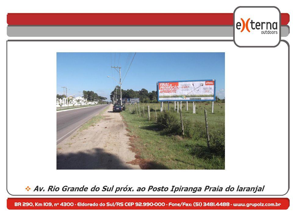 Av. Rio Grande do Sul próx. ao Posto Ipiranga Praia do laranjal