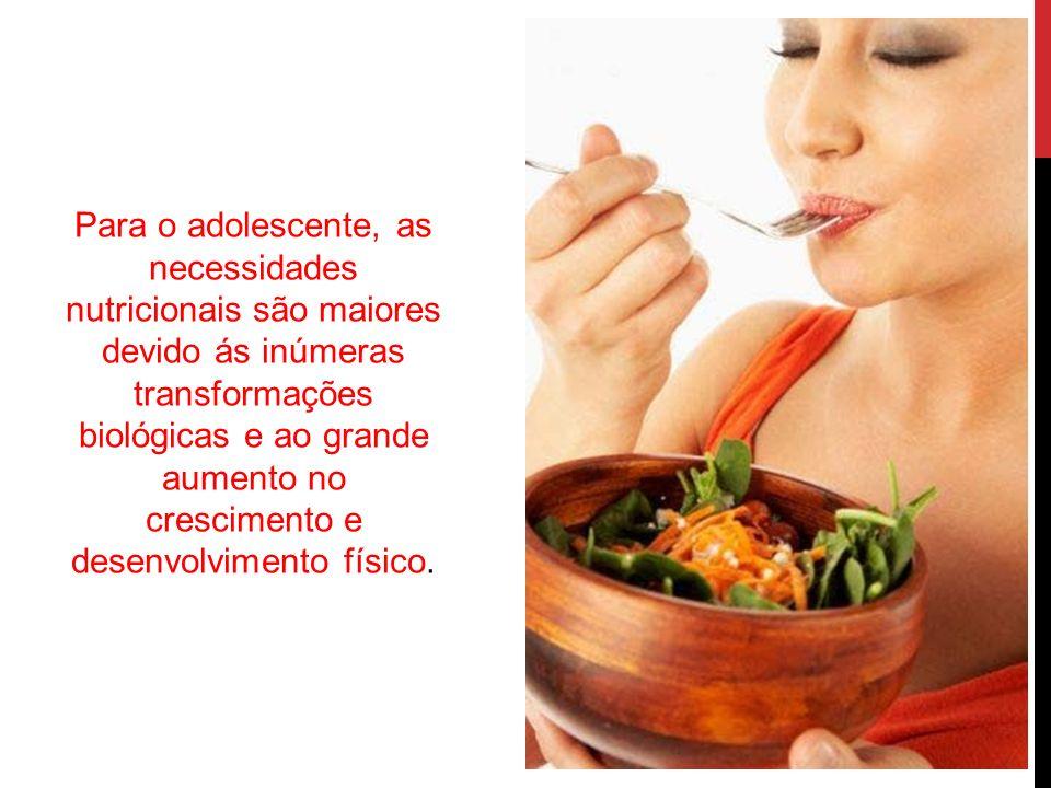 Para o adolescente, as necessidades nutricionais são maiores devido ás inúmeras transformações biológicas e ao grande aumento no crescimento e desenvolvimento físico.