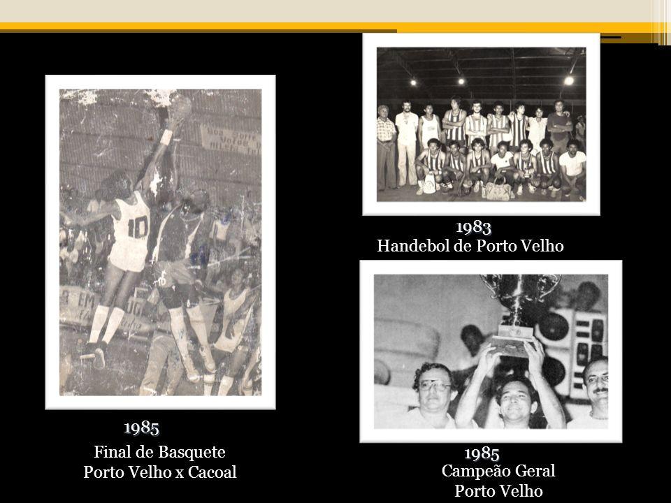 1983 Handebol de Porto Velho. 1985. Final de Basquete. Porto Velho x Cacoal. 1985. Campeão Geral.