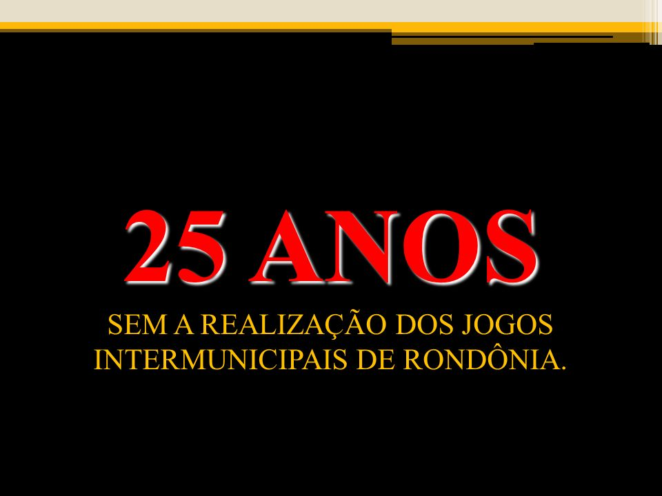 SEM A REALIZAÇÃO DOS JOGOS INTERMUNICIPAIS DE RONDÔNIA.